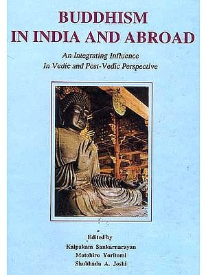 Buddhism In India And Abroad: An Integrating Influence In Vedic and Post-Vedic Perspective