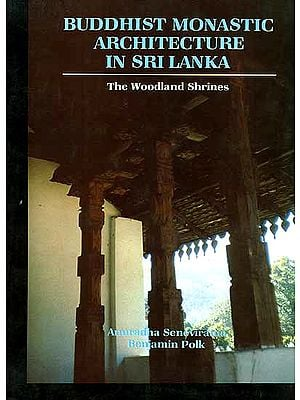 Buddhist Monastic Architecture In Sri Lanka (The Woodland Shrines)
