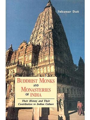 BUDDHIST MONKS AND MONASTERIES OF INDIA (Their History and Their Contribution to Indian Culture)