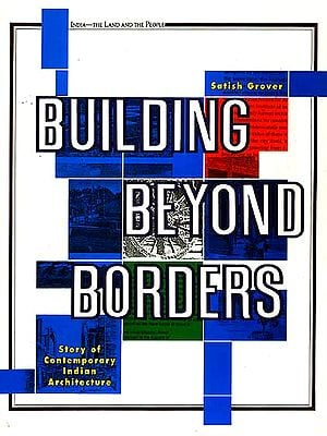 Building Beyond Borders (Story of Contemporary Indian Architecture)