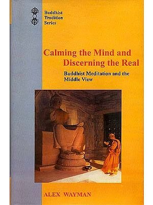Calming the Mind and Discerning the Real: Buddhist Meditation and the Middle View
