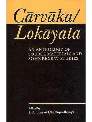 Carvaka/Lokayata: An Anthology of Source Materials and Some Recent Studies
