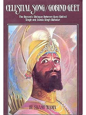 Celestial Song/Gobind Geet The Dynamic Dialogue Between Guru Gobind Singh and Banda Singh Bahadur