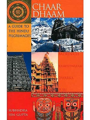 Chaar Dhaam A Guide to The Hindu Pilgrimages (Badrinath, Dwarka, Puri, Rameshwaram)