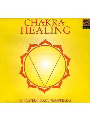 Chakra Healing The Navel Chakra (Manipuraka) (Audio CD)