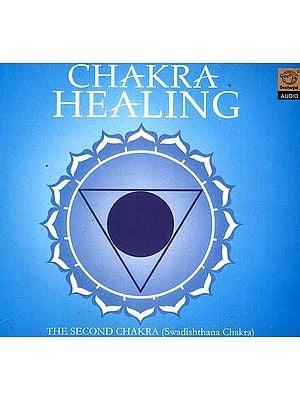 Chakra Healing The Second Chakra (Swadishthana Chakra) (Audio CD)