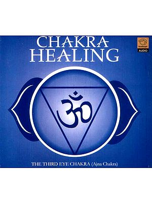 Chakra Healing…The Third Eye Chakra (Ajna Chakra) (Audio CD)