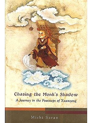 Chasing the Monk's Shadow: A Journey in the Footsteps of Xuanzang
