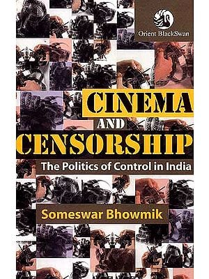Cinema and Censorship: The Politics of Control in India