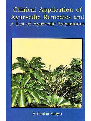 Clinical Application of Ayurvedic Remedies and A List of Ayurvedic Preparations