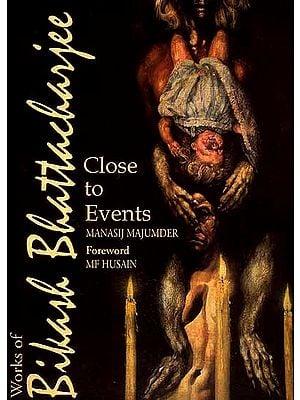 Close to Events (Works of Bikash Bhattacharjee)