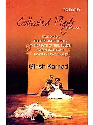 Collected Plays: VOLUME TWO: TALE-DANDA THE FIRE AND THE RAIN THE DREAMS OF TIPU SULTAN TWO MONOLOGUES FLOWERS-BROKEN IMAGES