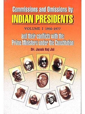 Commissions and Omissions by Indian Presidents and their conflicts with the Prime Ministers under the Constitution (2 Volumes)