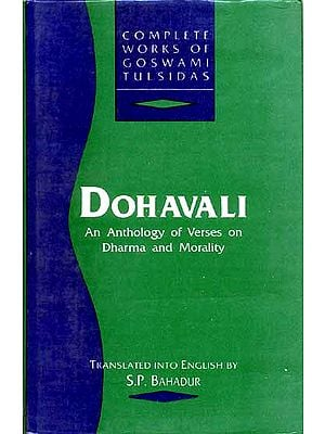 COMPLETE WORKS OF GOSWAMI TULSIDAS - Vol. IV. Dohavali (An Anthology of Verses on Dharma and Morality)