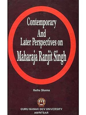 Contemporary and Later Perspectives on Maharaja Ranjit Singh