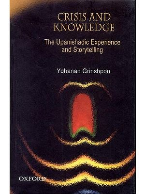 CRISIS AND KNOWLEDGE (The Upanishadic Experience and Storytelling)