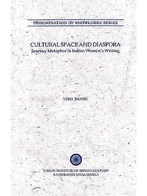 Cultural Space and Diaspora: Journey Metaphor in Indian Women's Writing