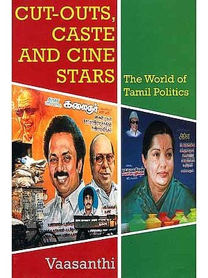 CUT - OUTS, CASTE AND CINE STARS: The World of Tamil Politics
