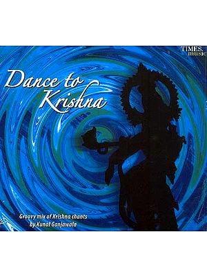 Dance to Krishna: Groovy Mix of Krishna Chants (Audio CD)