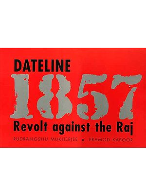 Dateline 1857 Revolt Against the Raj