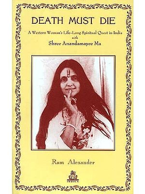 DEATH MUST DIE (A Western Woman's Life-Long Spiritual Quest in India with Shree Anandamayee Ma)