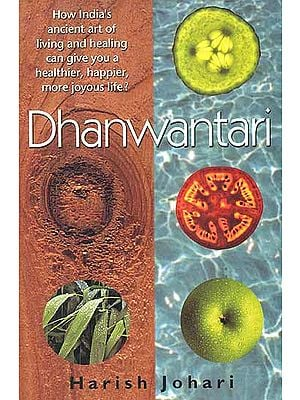 Dhanwantari (How India's Ancient art of living and healing can give you a healthier happier, more joyous life)