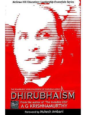 Dhirubhaism: The Remarkable Work Philosophy of Dhirubhai Ambani