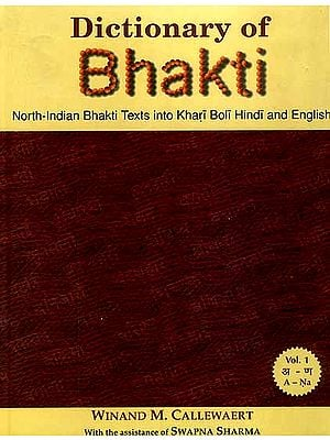 Dictionary of Bhakti: North-Indian Bhakti Texts into Khari Boli Hindi and English (In Three Volumes)