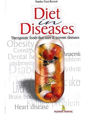 Diet In Diseases: Therapeutic Foods that cure and Prevent diseases