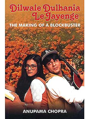 Dilwale Dulhania Le Jayenge: The Making of a Blockbuster