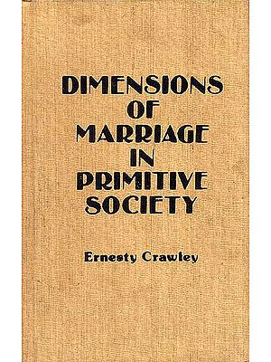 DIMENSIONS OF MARRIAGE IN PRIMITIVE SOCIETY (2 Vols.)
