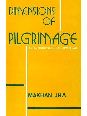 DIMENSIONS OF PILGRIMAGE (AN ANTHROPOLOGICAL APPRAISAL)