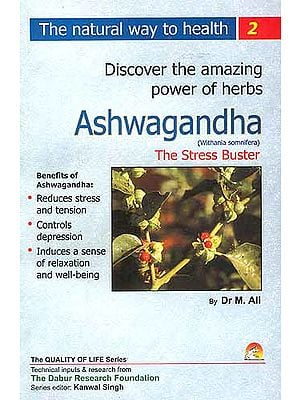 Discover the amazing powers of herbs: Ashwagandha (Withania Somnifera) The Stress Buster