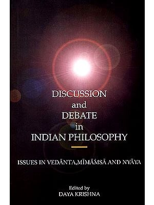 Discussion and Debate in Indian Philosophy - Issues in Vedanta, Mimamsa and Nyaya