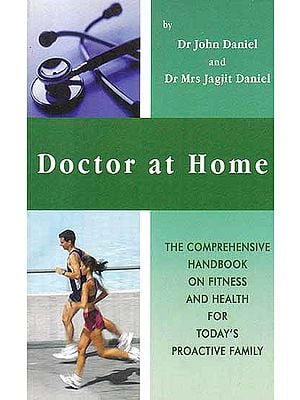 Doctor At Home (The Comprehensive Handbook On Fitness And Health For Today's Proactive Family)