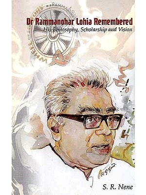 Dr Rammanohar Lohia Remembered - His Philosophy, Scholarship and Vision
