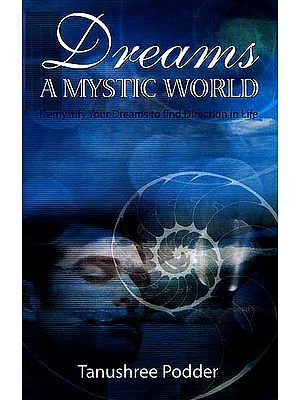 Dreams A Mystic World: Demystify Your Dreams To Find Direction In Life