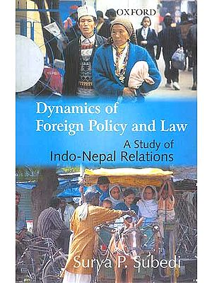 Dynamics of Foreign Policy and Law A Study of Indo-Nepal Relations