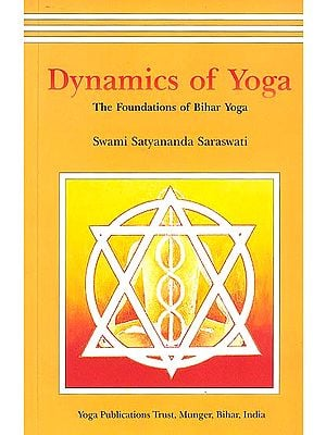 Dynamics of Yoga: The Foundations of Bihar Yoga