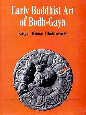 Early Buddhist Art of Bodh Gaya