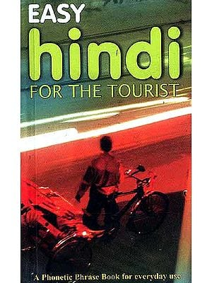 Easy Hindi For The Tourist: A Phonetic Phrase Book for everyday use