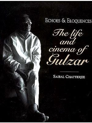 Echoes and Eloquences: The Life and Cinema of Gulzar