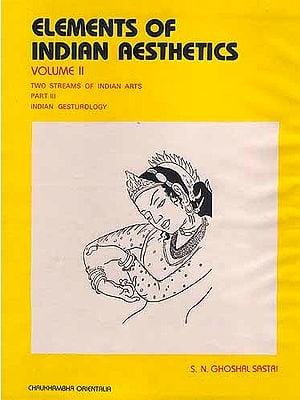 Elements of Indian Aesthetics: Volume II (Two Streams of Indian Arts: Part III Indian Gesturology)