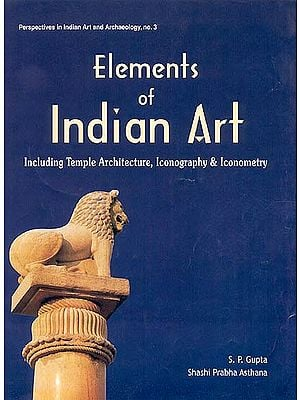 Elements of Indian Art Including Temple Architecture, Iconography and Iconometry