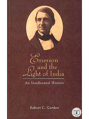Emerson and the Light of India (An Intellectual History)