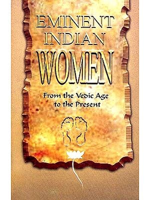 Eminent Indian Women From Vedic Age to the Present