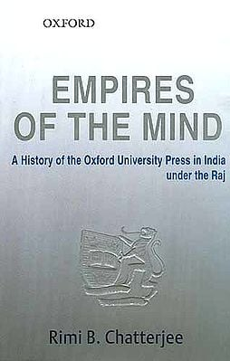 EMPIRES OF THE MIND: A History of the Oxford University Press in India under the Raj