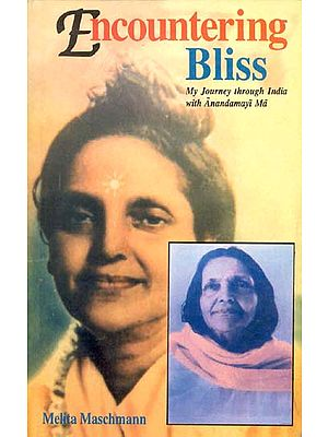 Encountering Bliss (My Journey through India with Anandamayi Ma)