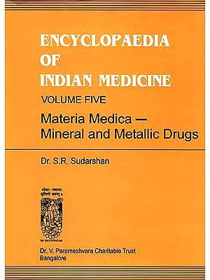 ENCYCLOPAEDIA OF INDIAN MEDICINE (Volume Five - Materia Medica-Mineral and Metallic Drugs) An Old and Rare Book