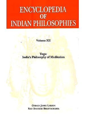 Encyclopedia of Indian Philosophies Volume XII Yoga: India's Philosophy of Meditation